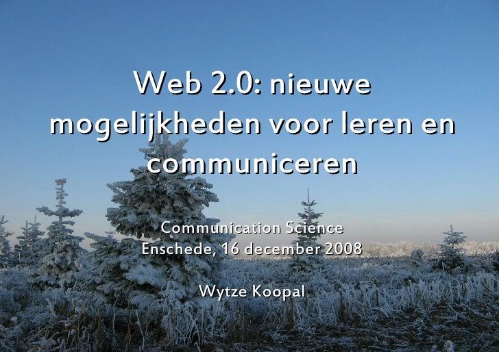 Web 2.0: nieuwe mogelijkheden voor leren en       communiceren         Communication Science       Enschede, 16 december 2...