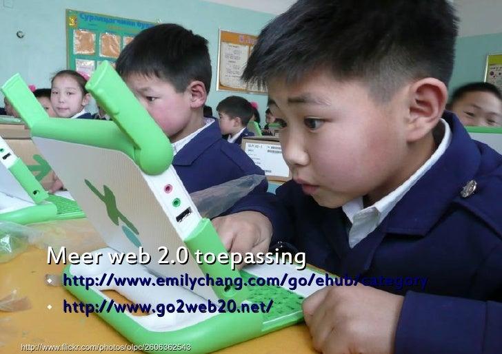 Meer web 2.0 toepassing          http://www.emilychang.com/go/ehub/category          http://www.go2web20.net/           ...