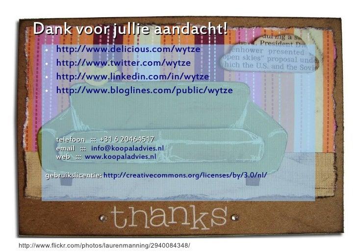 Dank voor jullie aandacht!            http://www.delicious.com/wytze            http://www.twitter.com/wytze           ...