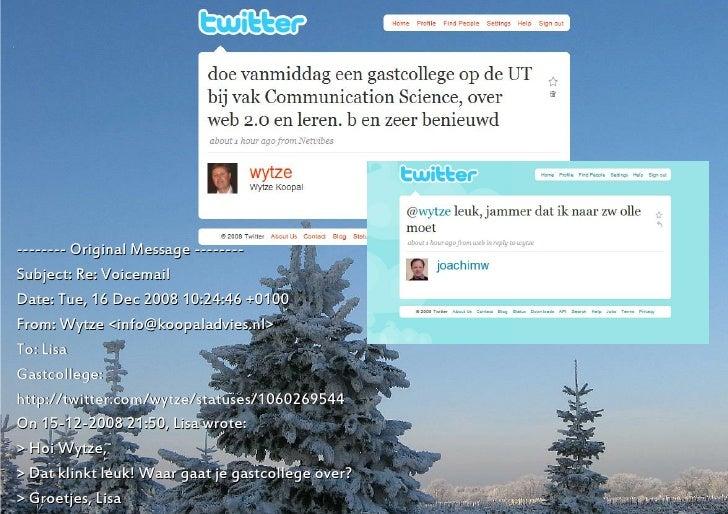 http://www.twitter.com/wytze     -------- Original Message -------- Subject: Re: Voicemail Date: Tue, 16 Dec 2008 10:24:46...