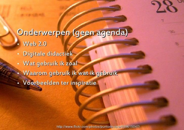 Onderwerpen (geen agenda)    Web 2.0    Digitale didactiek    Wat gebruik ik zoal    Waarom gebruik ik wat ik gebruik ...