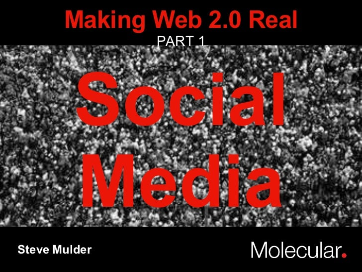 Social Media Steve Mulder Making Web 2.0 Real PART 1