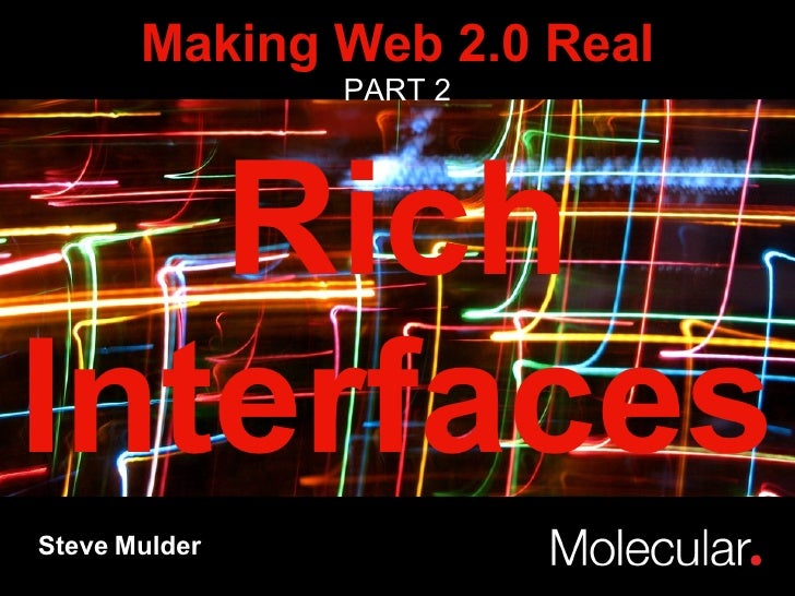 Rich Interfaces Steve Mulder Making Web 2.0 Real PART 2