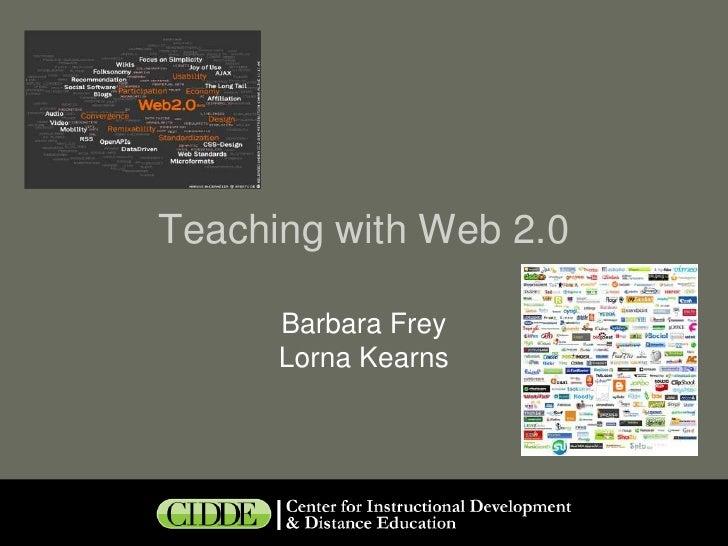 Teaching with Web 2.0<br />Barbara Frey<br />Lorna Kearns<br />