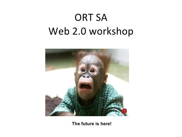 ORT SA Web 2.0 workshop The future is here!