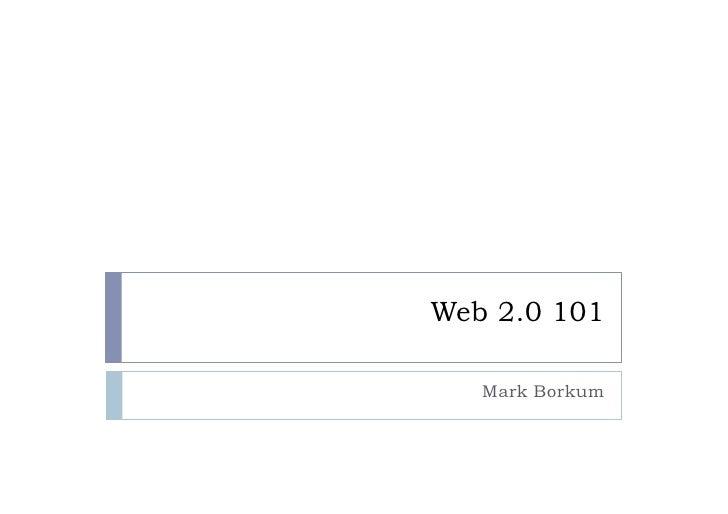 Web 2.0 101     Mark Borkum