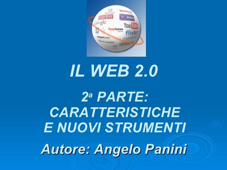 Autore: Angelo Panini IL WEB 2.0 2 a  PARTE: CARATTERISTICHE E NUOVI STRUMENTI
