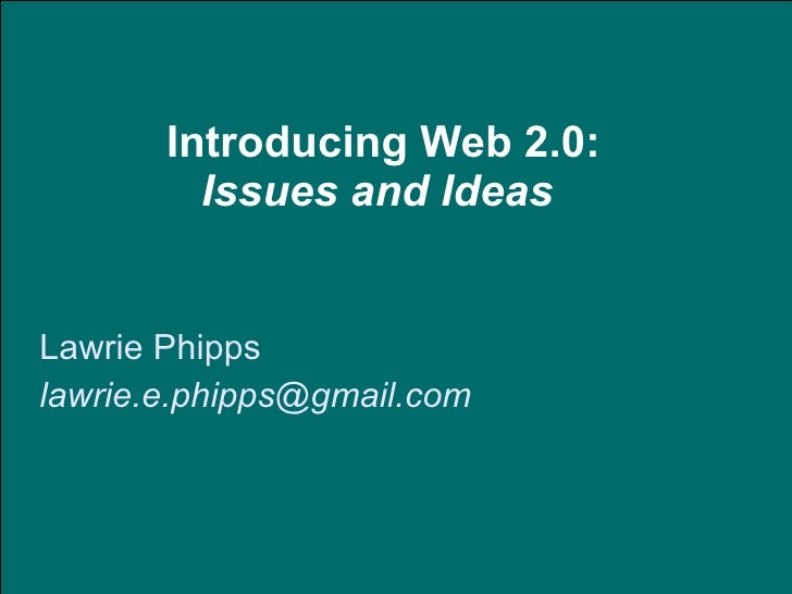 Introducing Web 2.0: Issues and Ideas   Lawrie Phipps  [email_address]