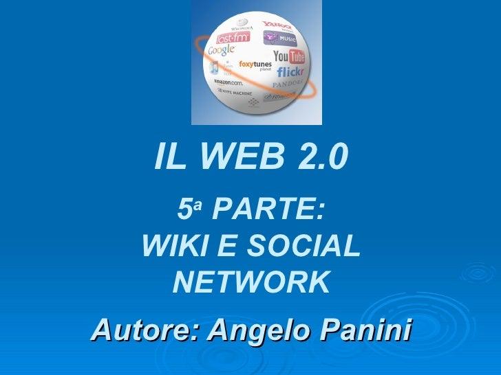 Autore: Angelo Panini IL WEB 2.0 5 a  PARTE: WIKI E SOCIAL NETWORK
