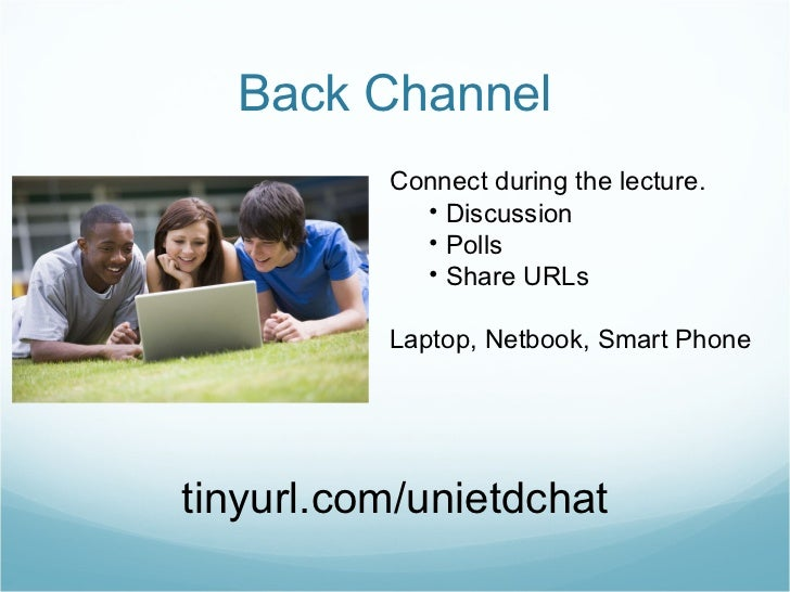 Back Channel <ul><li>Connect during the lecture. </li></ul><ul><ul><li>Discussion </li></ul></ul><ul><ul><li>Polls </li></...