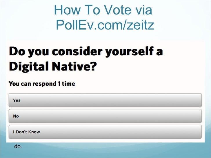 How To Vote via  PollEv.com/zeitz <ul><li>Capitalization doesn't matter, but spaces and spelling do. </li></ul>