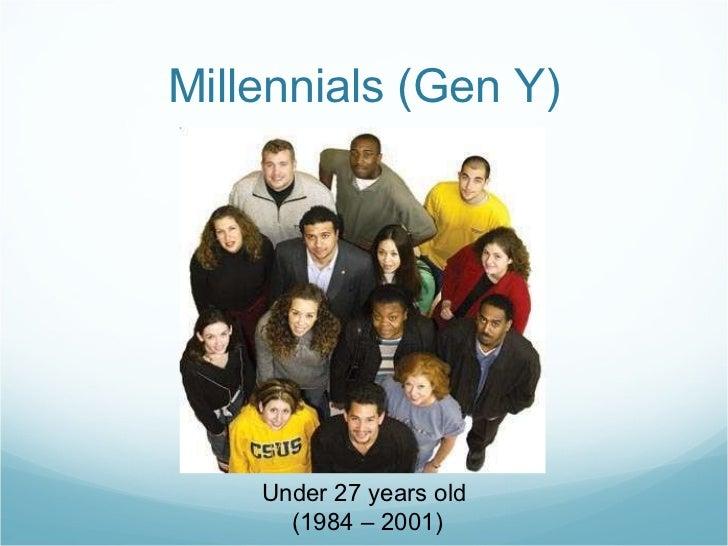 Millennials (Gen Y) Under 27 years old (1984 – 2001)