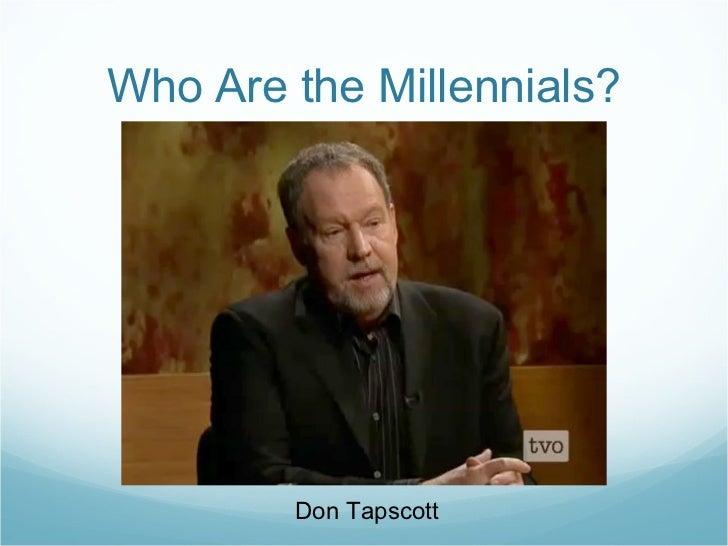 Who Are the Millennials? Don Tapscott
