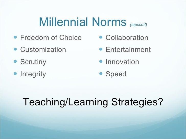 Millennial Norms  (tapscott) <ul><li>Freedom of Choice </li></ul><ul><li>Customization </li></ul><ul><li>Scrutiny </li></u...