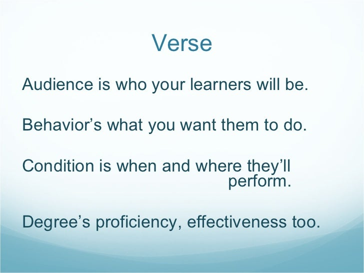 Verse <ul><li>Audience is who your learners will be. </li></ul><ul><li>Behavior's what you want them to do. </li></ul><ul>...