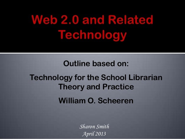 Outline based on:Technology for the School LibrarianTheory and PracticeWilliam O. ScheerenSharon SmithApril 2013