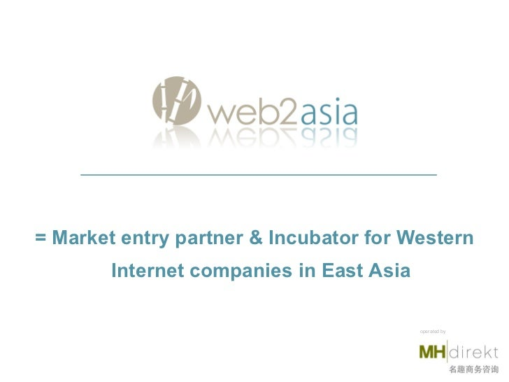 = Market entry partner & Incubator for Western Internet companies in East Asia operated by