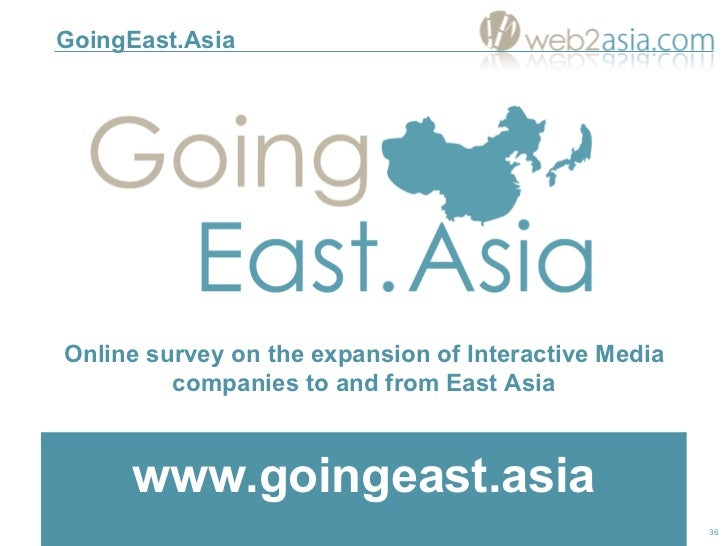 GoingEast.Asia www.goingeast.asia Online survey on the expansion of Interactive Media companies to and from East Asia