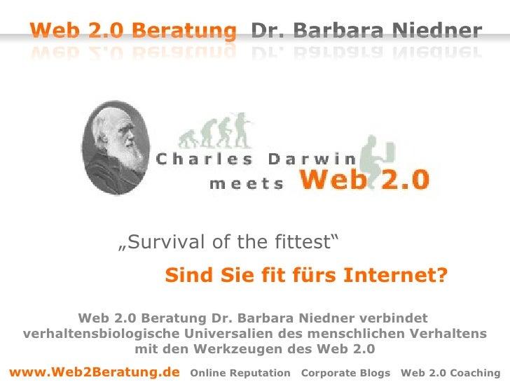 """"""" Survival of the fittest""""  Sind Sie fit fürs Internet? Web 2.0 Beratung Dr. Barbara Niedner verbindet  verhaltensbiolog..."""