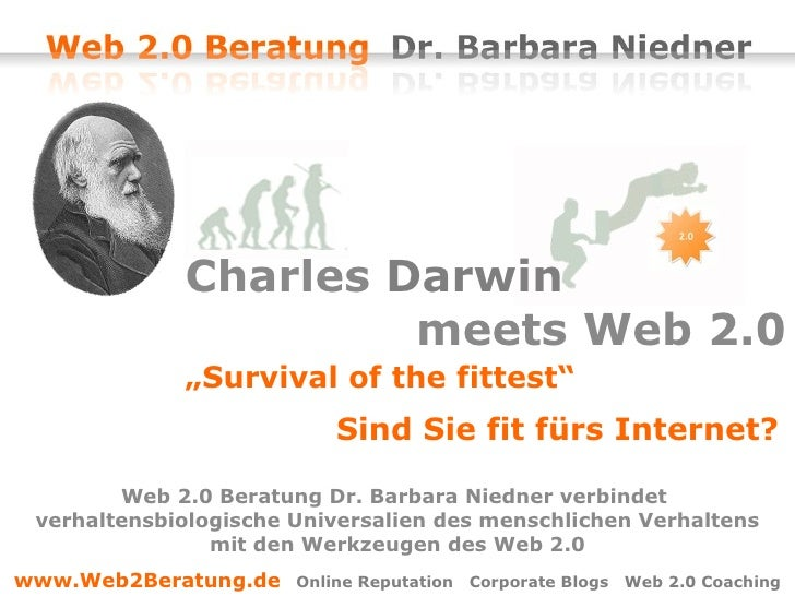 "Charles  Darwin     meets Web 2.0   "" Survival of the fittest""  Sind Sie fit fürs Internet? Web 2.0 Beratung Dr. Barbara..."
