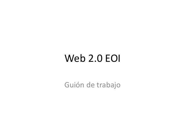 Web 2.0 EOIGuión de trabajo