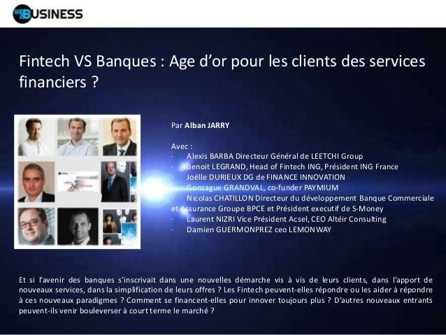 Fintech VS Banques : Age d'or pour les clients des services financiers ? Par Alban JARRY Avec : · Alexis BARBA Directeur G...
