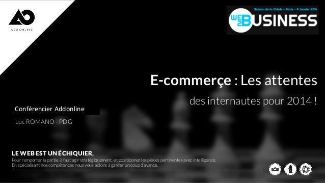 E-commerçe : Les attentes Conférencier Addonline INTERVENANTS ADD ONLINE  des internautes pour 2014 !  Luc ROMANO - PDG  L...