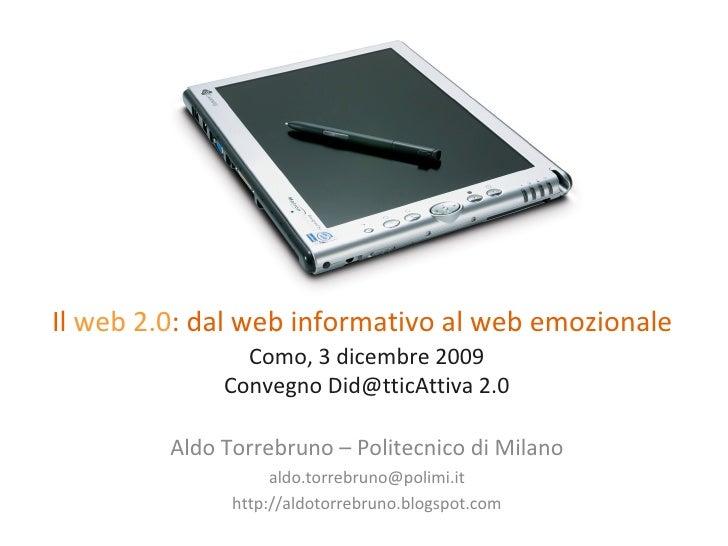 Il  web 2.0 : dal web informativo al web emozionale   Como, 3 dicembre 2009 Convegno Did@tticAttiva 2.0 Aldo Torrebruno – ...