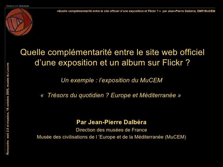 Quelle complémentarité entre le site web officiel    d'une exposition et un album sur Flickr ?               Un exemple : ...