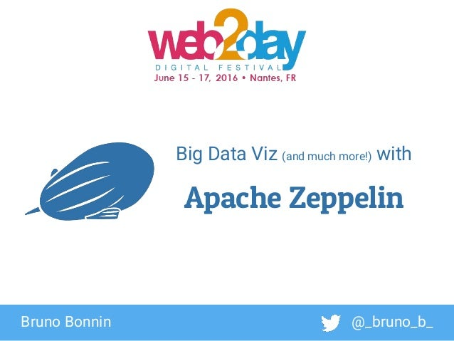 1 Big Data Viz (and much more!) with Apache Zeppelin 1 1Bruno Bonnin @_bruno_b_