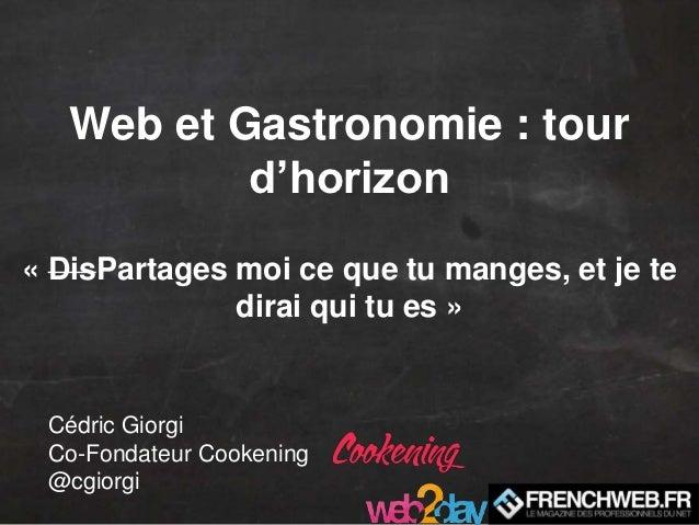 Web et Gastronomie : tour           d'horizon« DisPartages moi ce que tu manges, et je te              dirai qui tu es » C...