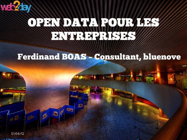 OPEN DATA POUR LES              ENTREPRISES   Ferdinand BOAS – Consultant, bluenove01/06/12