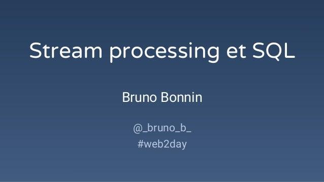 Stream processing et SQL Bruno Bonnin @_bruno_b_ #web2day