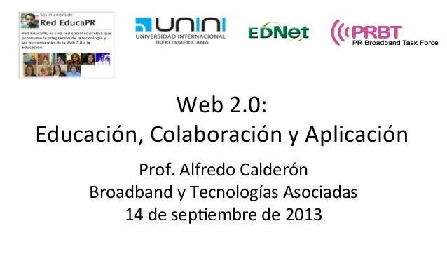 Web  2.0:     Educación,  Colaboración  y  Aplicación   Prof.  Alfredo  Calderón   Broadband  y  T...