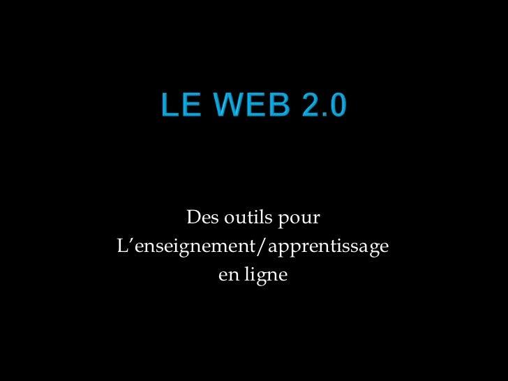 Le web 2.0<br />Des outils pour<br />L'enseignement/apprentissage <br />en ligne<br />
