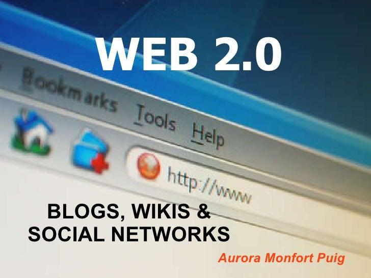 WEB 2.0 BLOGS, WIKIS & SOCIAL NETWORKS Aurora Monfort Puig