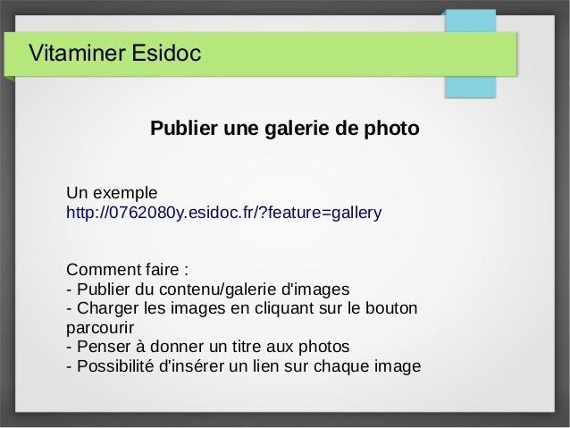 Vitaminer Esidoc Publier une galerie de photo Un exemple http://0762080y.esidoc.fr/?feature=gallery Comment faire : - Publ...