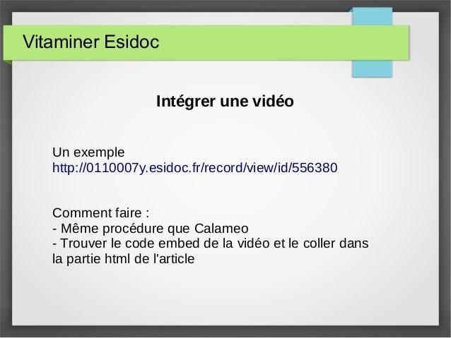 Vitaminer Esidoc Intégrer une vidéo Un exemple http://0110007y.esidoc.fr/record/view/id/556380 Comment faire : - Même proc...