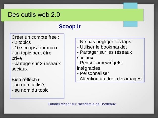 Des outils web 2.0 Créer un compte free : - 2 topics - 10 scoops/jour maxi - un topic peut être privé - partage sur 2 rése...