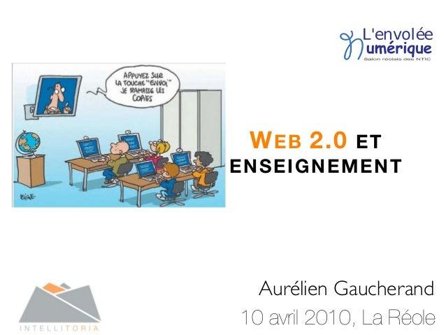 WEB 2.0 ET ENSEIGNEMENT 10 avril 2010, La Réole Aurélien Gaucherand