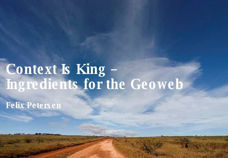 © 2007  Nokia  Context Is King –  Ingredients for the Geoweb Felix Petersen