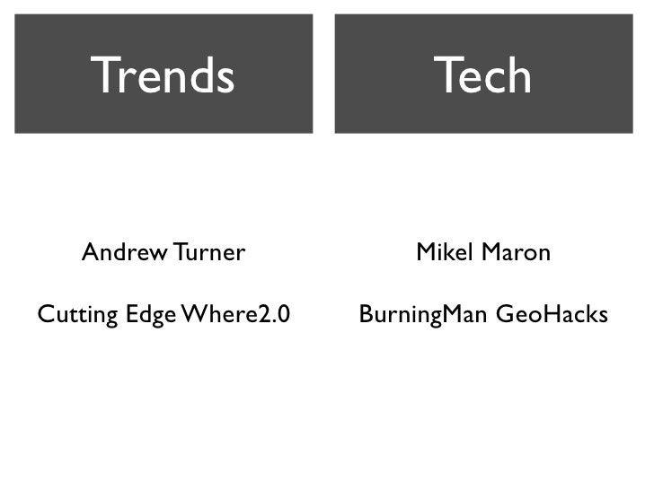 Trends                   Tech      Andrew Turner            Mikel Maron  Cutting Edge Where2.0   BurningMan GeoHacks