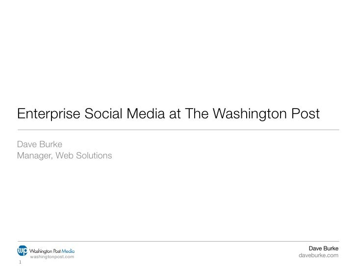 Enterprise Social Media at The Washington Post Dave Burke Manager, Web Solutions                                          ...