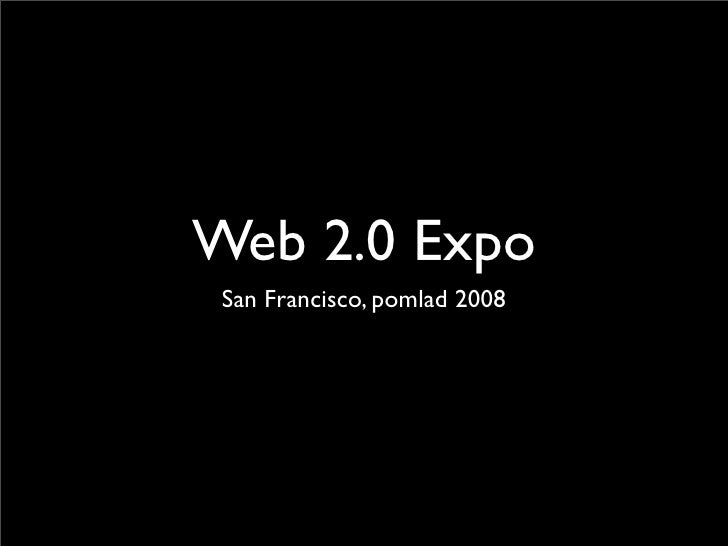 Web 2.0 Expo  San Francisco, pomlad 2008