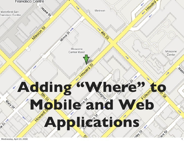 "Adding ""Where"" to                 Mobile and Web                  Applications Wednesday, April 23, 2008          1"