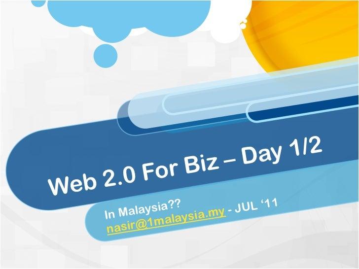 – Day 1/2        For B      izWeb 2.0           ysia?? a.my - JUL '11    In Mala    alaysi            1m     nasir@