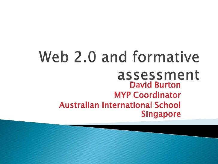 Web 2.0 and formative assessment<br />David Burton<br />MYP Coordinator<br />Australian International School Singapore<br />