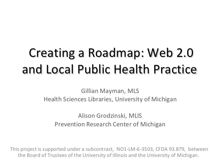 Creating a Roadmap: Web 2.0 and Local Public Health Practice   Gillian Mayman, MLS Health Sciences Libraries, University o...