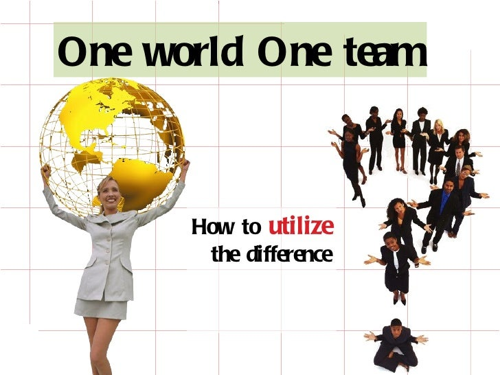 How to  utilize  the difference One world One team