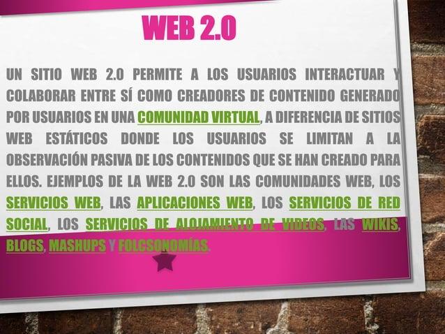 WEB 2.0 UN SITIO WEB 2.0 PERMITE A LOS USUARIOS INTERACTUAR Y COLABORAR ENTRE SÍ COMO CREADORES DE CONTENIDO GENERADO POR ...